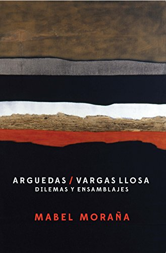 Arguedas / Vargas Llosa: Dilemmas and Assemblages