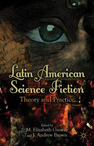 Latin American Science Fiction: Theory and Practice
