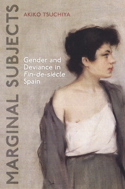 Marginal Subjects: Gender and Deviance in Fin-de-siècle Spain
