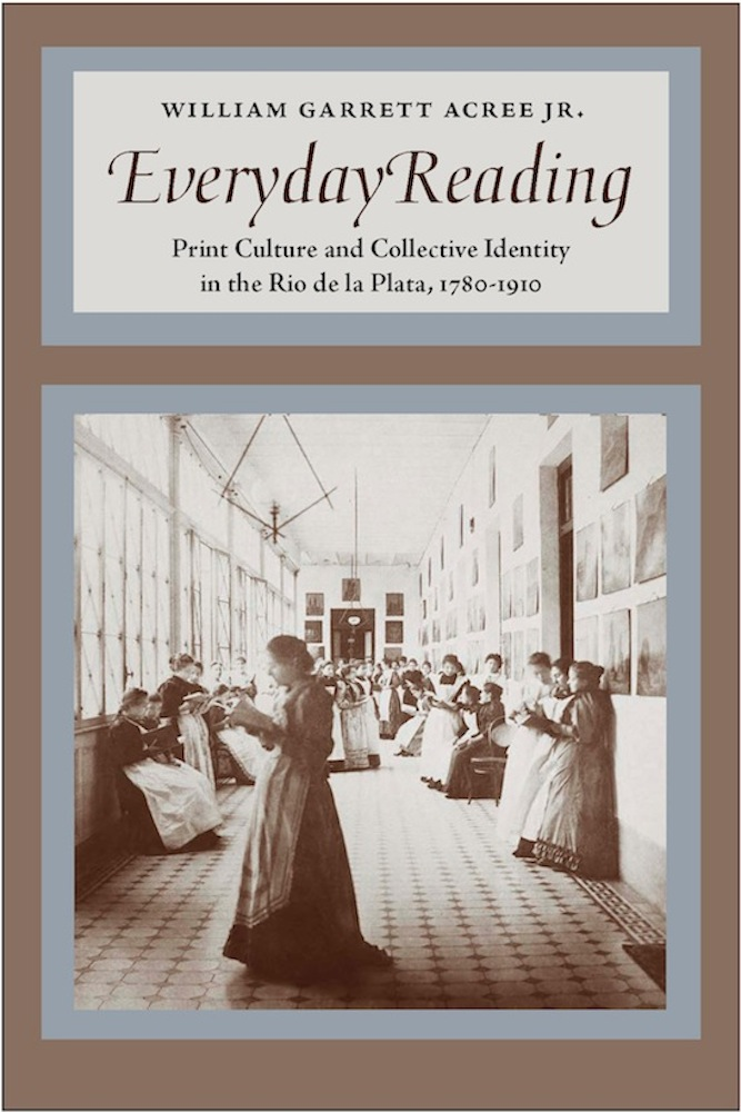 Everyday Reading: Print Culture and Collective Identity in the Rio de la Plata, 1780-1910