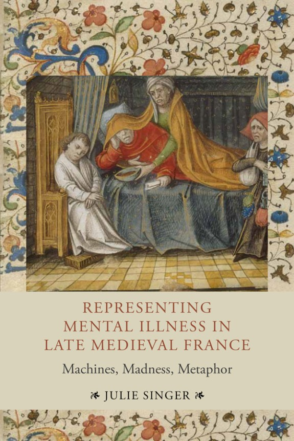Representing Mental Illness in Late Medieval France:Machines, Madness, Metaphor