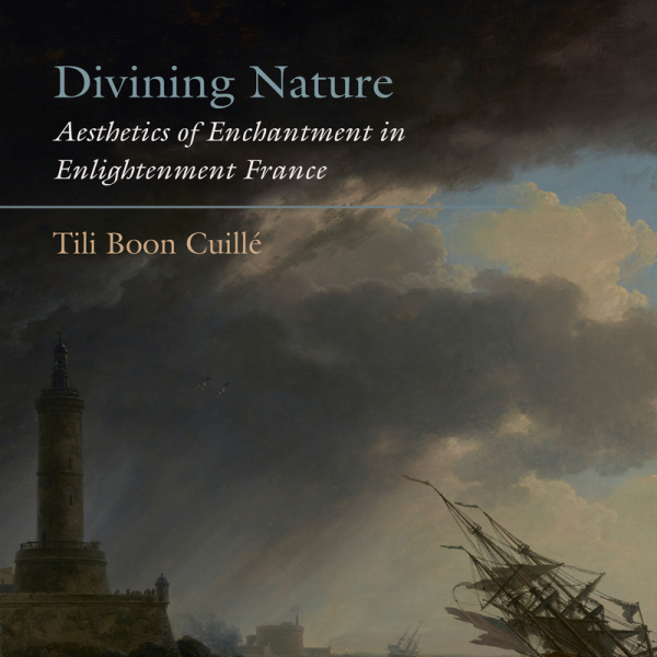 Professor Tili Boon Cuillé publishes Divining Nature: Aesthetics of Enchantment in Enlightenment France